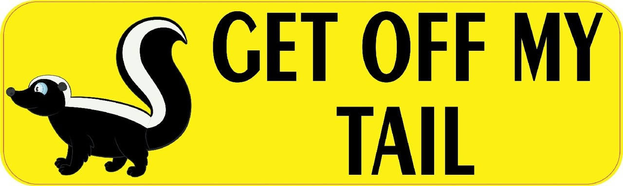 10in x 3in get off my tail skunk bumper sticker decal Getting stickers off glass