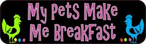 10″ x 3″ My Pets Make Me Breakfast Bumper Sticker Decal Stickers Decals