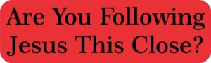 10″ x 3″ Are you Following Jesus This Close Bumper Sticker Decal Stickers Decals