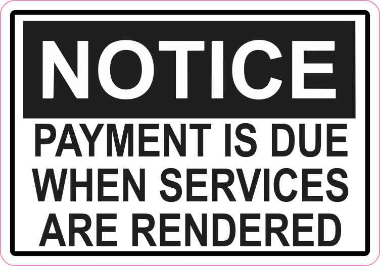 Notice Payment Is Due When Services Are Rendered Magnet