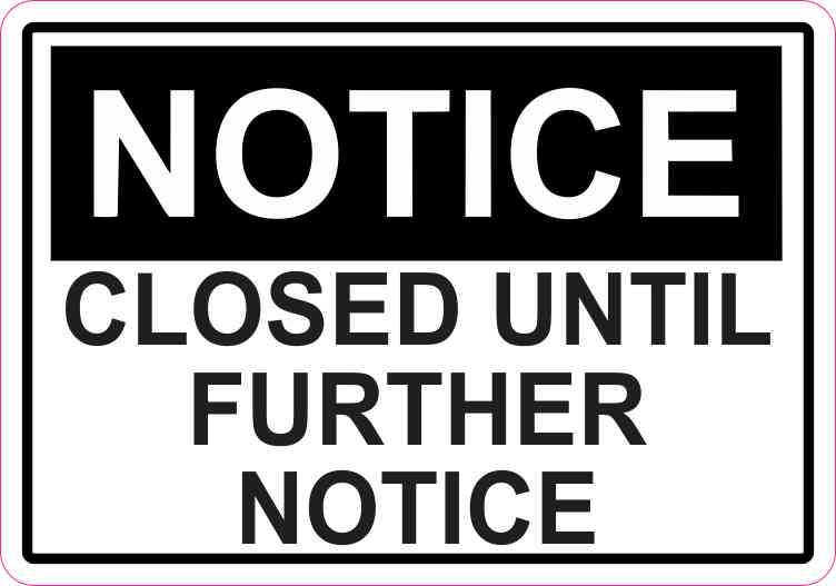 Closed Until Further Notice Sticker