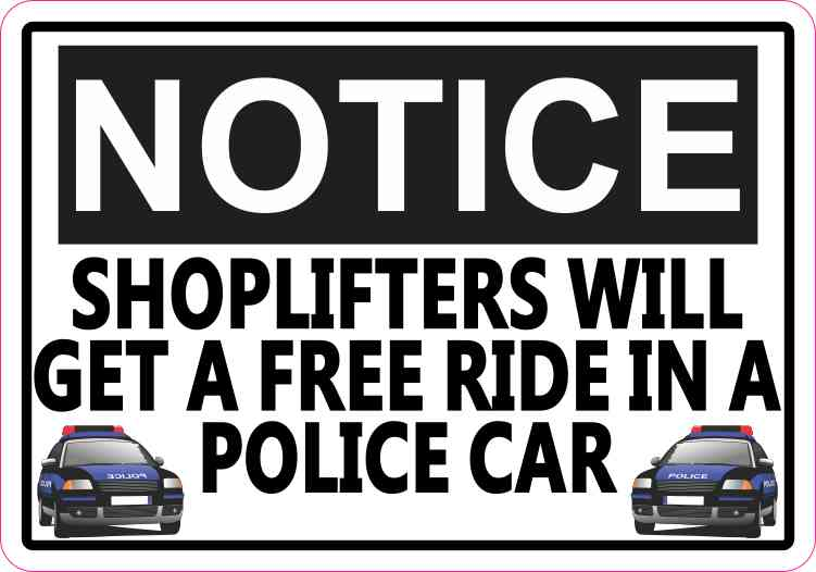 5in x notice shoplifters will get a free ride in a police car sticker sign stickertalk. Black Bedroom Furniture Sets. Home Design Ideas