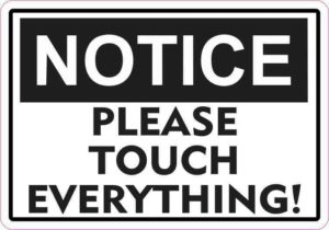 Notice Please Touch Everything Sticker