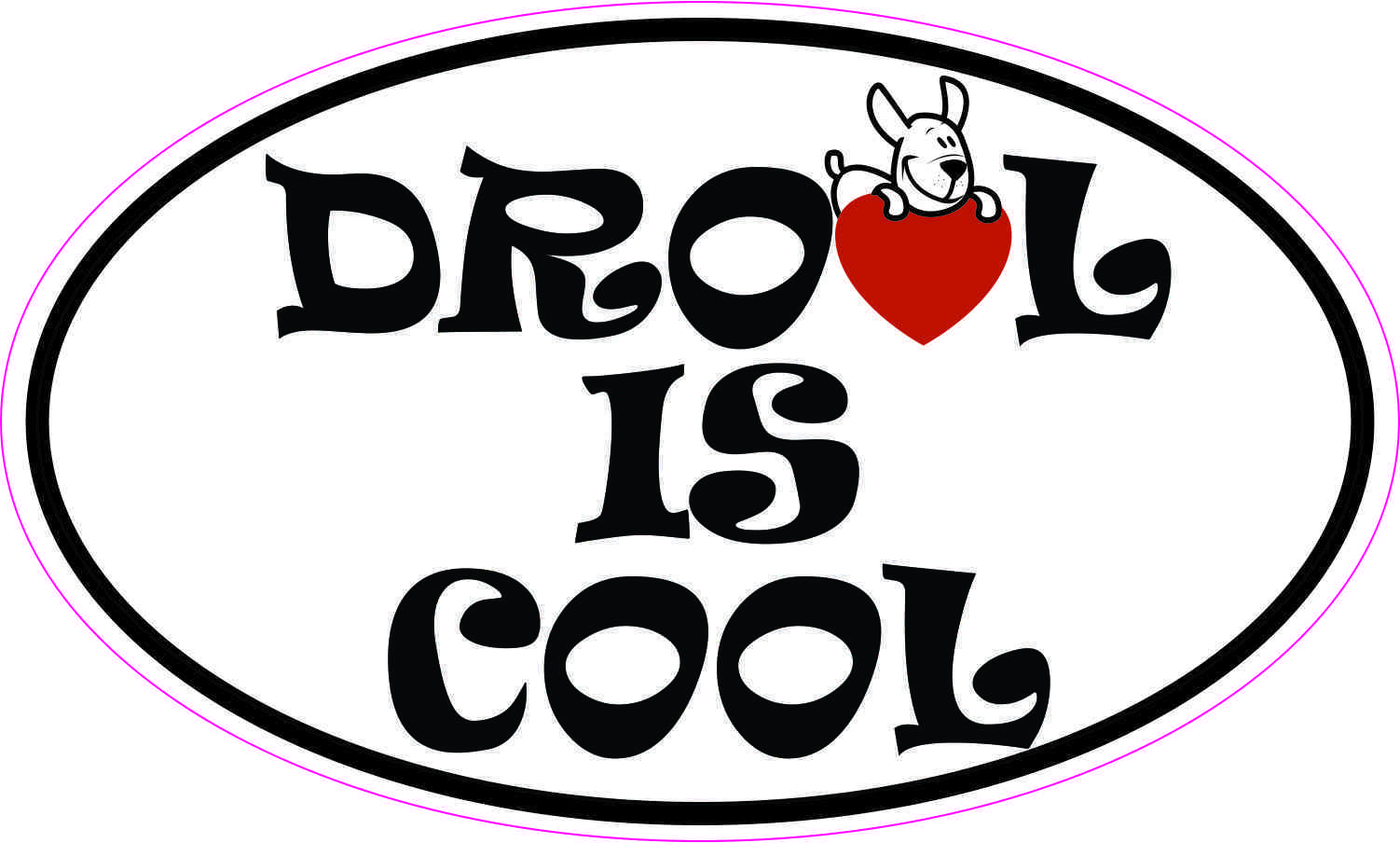 5in X 3in Oval Drool Is Cool Sticker Dog Car Decal Animal Cup Stickers Stickertalk
