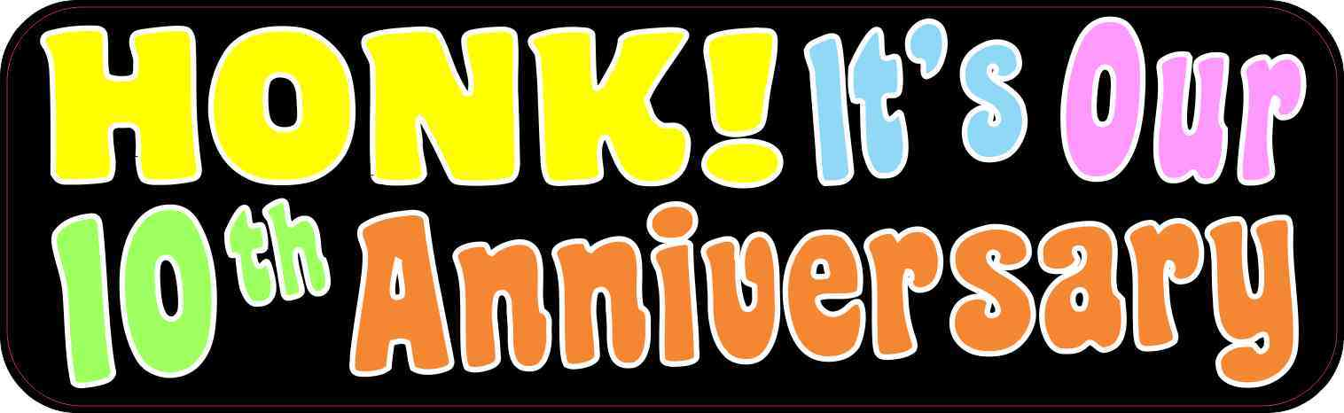 Honk It's Our Tenth Anniversary Bumper Sticker