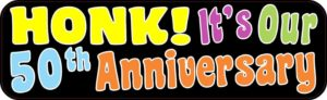 Honk! It's Our Fiftieth Anniversary Bumper Sticker
