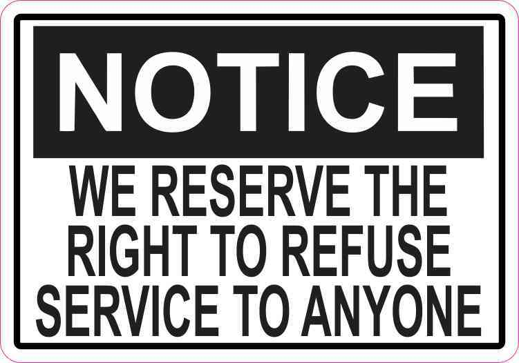 Notice We Reserve the Right to Refuse Service to Anyone Magnet
