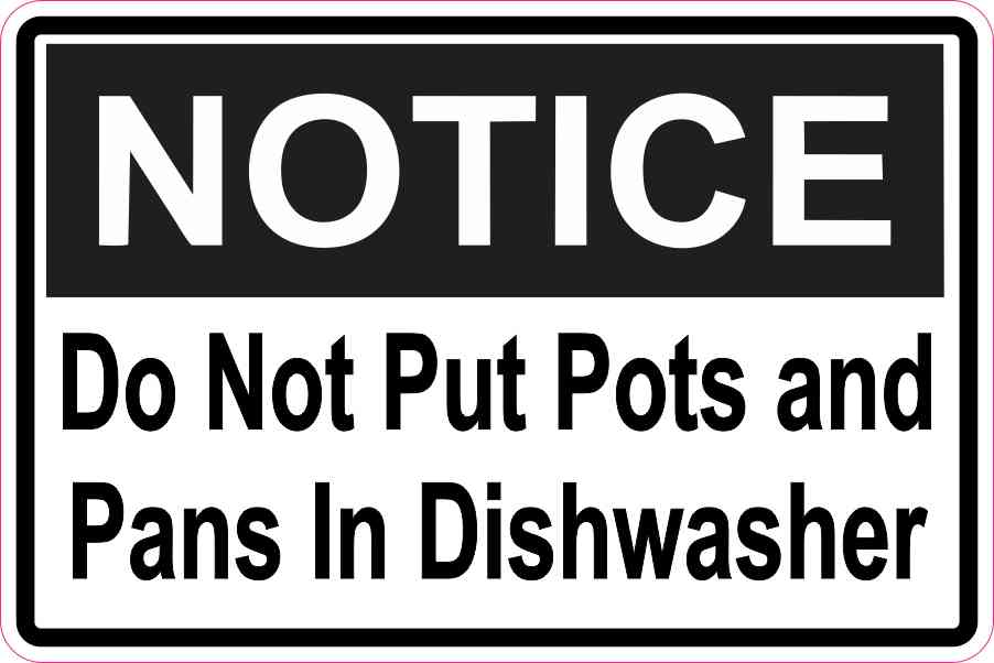 Notice Do Not Put Pots and Pans In Dishwasher Sticker