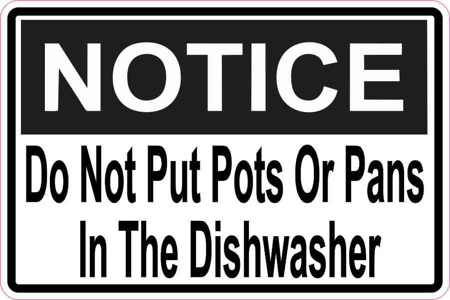 Notice Do Not Put Pots Or Pans In The Dishwasher Sticker