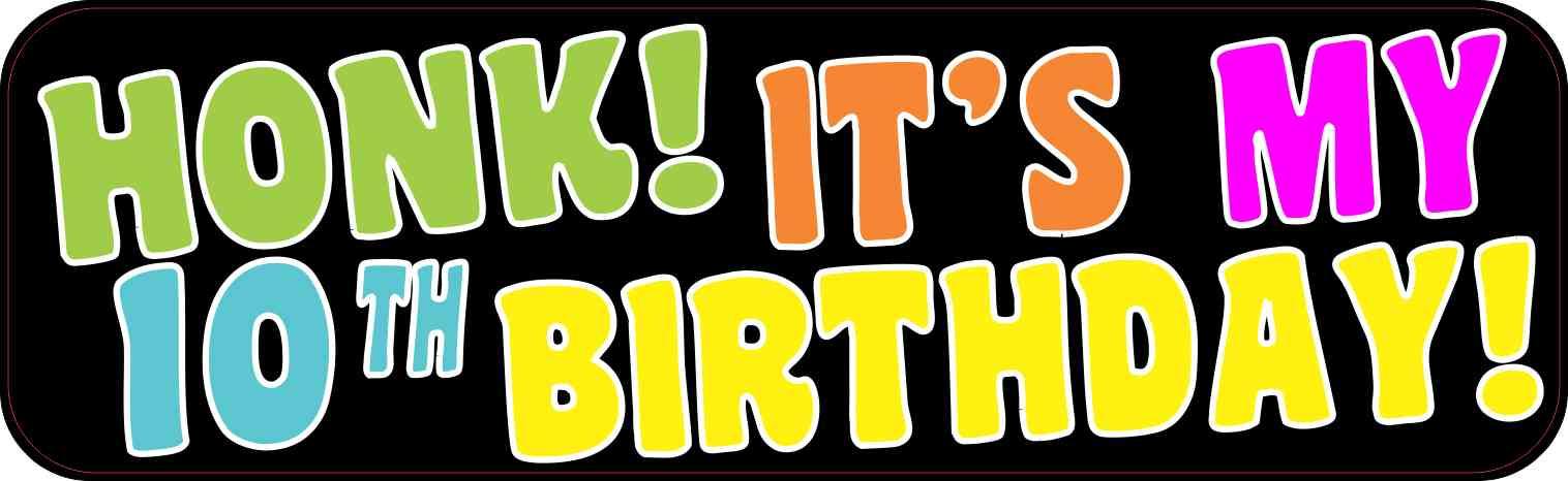 Honk! It's My 10th Birthday Bumper Sticker