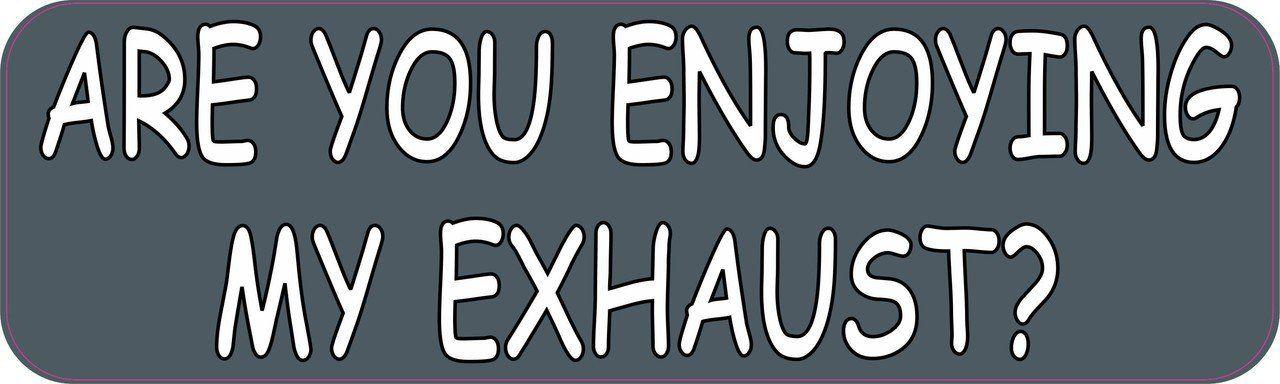 Are You Enjoying My Exhaust Bumper Sticker