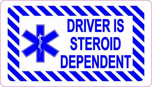 Driver Is Steroid Dependent Sticker