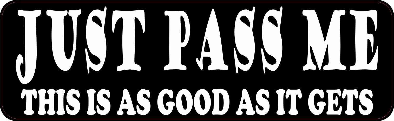 Just Pass Me Bumper Sticker