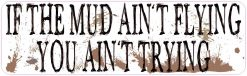 If the Mud Ain't Flying Bumper Sticker