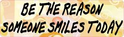 Be the Reason Someone Smiles Today Bumper Sticker