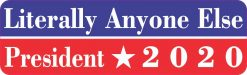 Literally Anyone Else President 2020 Bumper Sticker