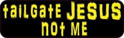 Yellow Tailgate Jesus Not Me Magnet