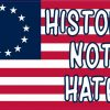 Betsy Ross Flag History Not Hate Vinyl Sticker