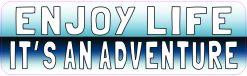 Enjoy Life Its an Adventure Vinyl Sticker