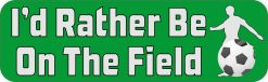 Id Rather Be on the Field Soccer Vinyl Sticker