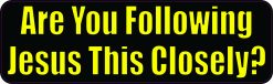 Are You Following Jesus This Closely Vinyl Sticker