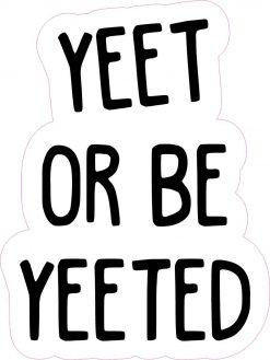 Yeet or Be Yeeted Vinyl Sticker