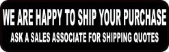 We Are Happy to Ship Your Purchase Vinyl Sticker