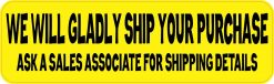 Yellow We Will Gladly Ship Your Purchase Vinyl Sticker