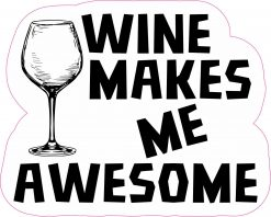 Wine Makes Me Awesome Vinyl Sticker