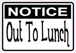 Notice out to Lunch Vinyl Sticker