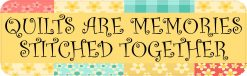 Quilts Are Memories Stitched Together Vinyl Sticker